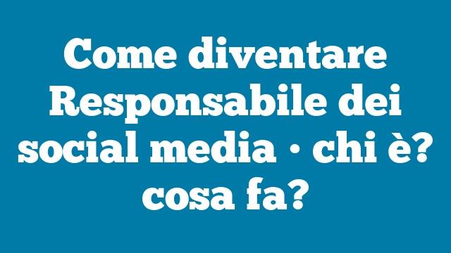 Come diventare Responsabile dei social media • chi è? cosa fa?
