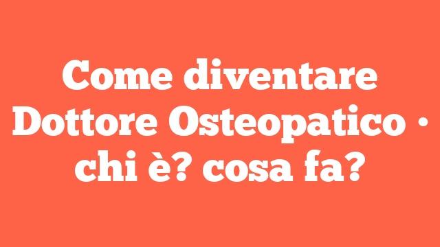 Come diventare Dottore Osteopatico • chi è? cosa fa?