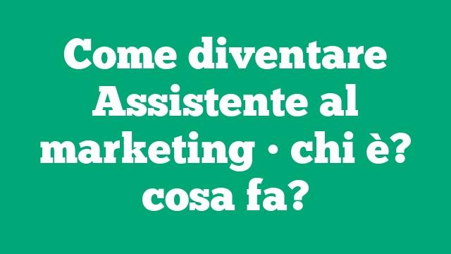 Come diventare Assistente al marketing • chi è? cosa fa?