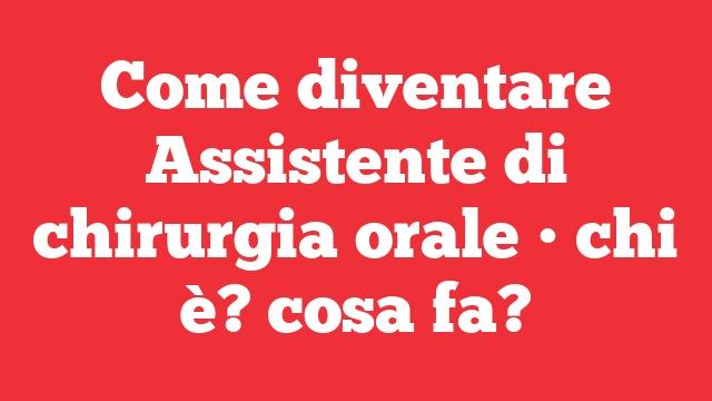 Come diventare Assistente di chirurgia orale • chi è? cosa fa?