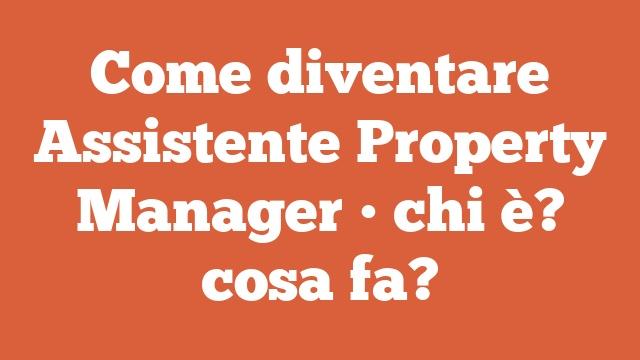 Come diventare Assistente Property Manager • chi è? cosa fa?