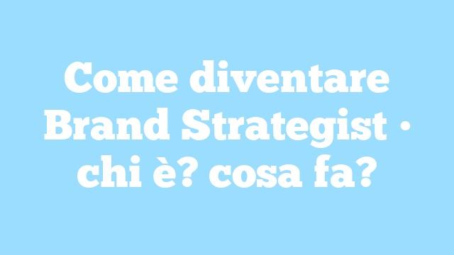 Come diventare Brand Strategist • chi è? cosa fa?