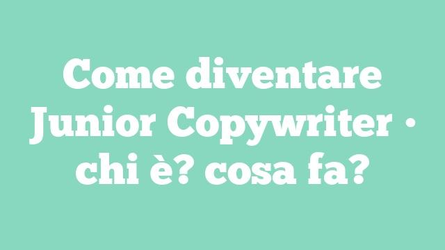 Come diventare Junior Copywriter • chi è? cosa fa?
