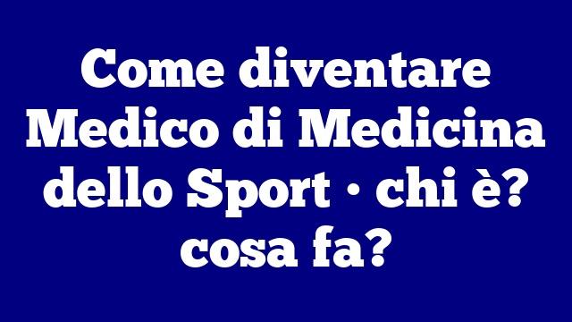 Come diventare Medico di Medicina dello Sport • chi è? cosa fa?