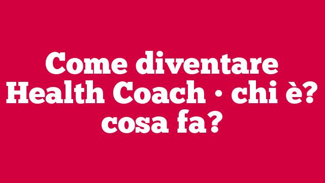 Come diventare Health Coach • chi è? cosa fa?