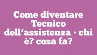 Come diventare Tecnico dell'assistenza • chi è? cosa fa?